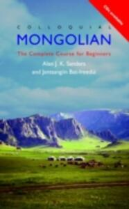 Colloquial Mongolian: The Complete Course for Beginners - Alan J. K. Sanders,Jantsangiyn Bat-Ireedui - cover