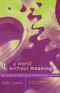 A World Without Meaning: The Crisis of Meaning in International Politics - Zaki Laidi - cover