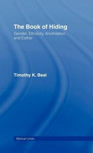 The Book of Hiding: Gender, Ethnicity, Annihilation, and Esther - Timothy K. Beal - cover