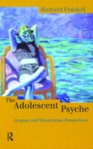 The Adolescent Psyche: Jungian and Winnicottian Perspectives - Richard Frankel - cover