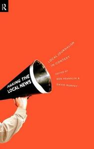 Local Journalism and Local Media: Making the Local News - cover