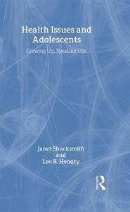 Health Issues and Adolescents: Growing Up, Speaking Out - Janet Shucksmith,Leo B. Hendry - cover