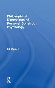 Philosophical Dimensions of Personal Construct Psychology - Bill Warren - cover