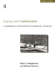 Coping With Catastrophe: A Handbook of Post-disaster Psychological Aftercare - Peter E. Hodgkinson,Michael Stewart - cover
