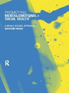 Promoting Mental, Emotional and Social Health: A Whole School Approach - Katherine Weare - cover