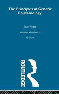Principles of Genetic Epistemology: Selected Works vol 7 - Jean Piaget - cover