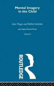Mental Imaginery in the Child: Selected Works vol 6 - Jean Piaget - cover