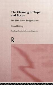 The Meaning of Topic and Focus: The 59th Street Bridge Accent - Daniel Buring - cover