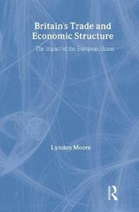 Britain's Trade and Economic Structure: The Impact of the EU - Lynden Moore - cover