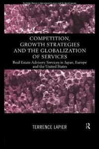 Competition, Growth Strategies and the Globalization of Services: Real Estate Advisory Services in Japan, Europe and the US - Terence LaPier - cover
