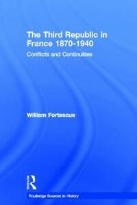 The Third Republic in France 1870-1940: Conflicts and Continuities - William Fortescue - cover