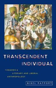 Transcendent Individual: Essays Toward a Literary and Liberal Anthropology - Nigel Rapport - cover