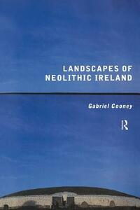 Landscapes of Neolithic Ireland - Gabriel Cooney - cover