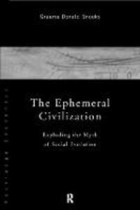 The Ephemeral Civilization: Exploding the Myth of Social Evolution - Graeme Snooks - cover