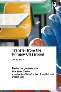 Transfer from the Primary Classroom: 20 Years On - Linda Hargreaves,Maurice Galton - cover