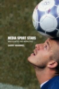 Media Sport Stars: Masculinities and Moralities - Garry Whannel - cover