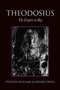 Theodosius: The Empire at Bay - Gerard Friell,Stephen Williams - cover
