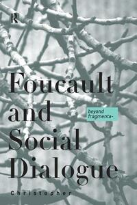 Foucault and Social Dialogue: Beyond Fragmentation - Chris Falzon - cover