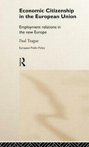 Economic Citizenship in the European Union: Employment Relations in the New Europe - Paul Teague - cover