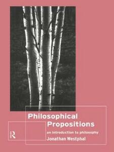 Philosophical Propositions: An Introduction to Philosophy - Jonathan Westphal - cover