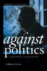 Against Politics: On Government, Anarchy and Order - Anthony De Jasay - cover