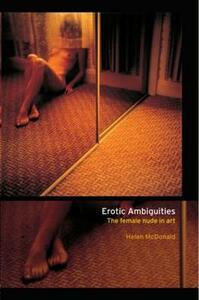 Erotic Ambiguities: The Female Nude in Art - Helen McDonald - cover