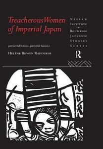 Treacherous Women of Imperial Japan: Patriarchal Fictions, Patricidal Fantasies - Helene Bowen Raddeker - cover