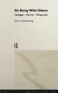 On Being With Others: Heidegger, Wittgenstein, Derrida - Simon Glendinning - cover