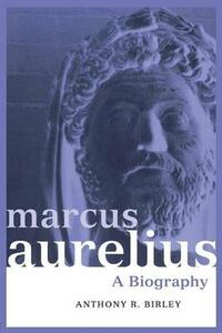 Marcus Aurelius: A Biography - Anthony R Birley - cover
