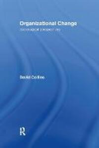Organisational Change: Sociological Perspectives - David Collins - cover
