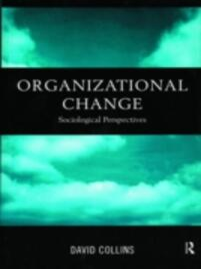 Organisational Change: Sociological Perspectives - David Collins - cover