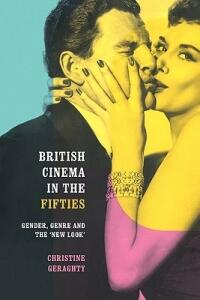 British Cinema in the Fifties: Gender, Genre and the 'New Look' - Christine Geraghty - cover