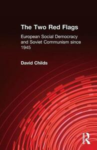 The Two Red Flags: European Social Democracy and Soviet Communism since 1945 - David Childs - cover