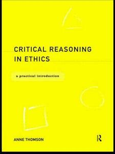 Critical Reasoning in Ethics: A Practical Introduction - Anne Thomson - cover