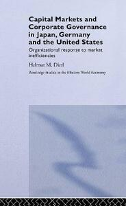 Capital Markets and Corporate Governance in Japan, Germany and the United States: Organizational Response to Market Inefficiencies - Helmut M. Dietl - cover