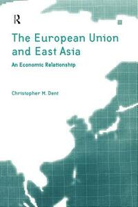 The European Union and East Asia: An Economic Relationship - Christopher M. Dent - cover