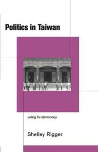 Politics in Taiwan: Voting for Reform - Shelley Rigger - cover
