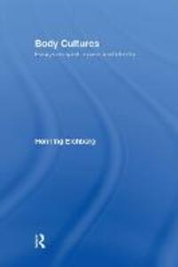 Body Cultures: Essays on Sport, Space & Identity by Henning Eichberg - Henning Eichberg - cover
