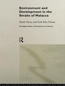Environment and Development in the Straits of Malacca - Goh Kim Chuan,Mark Cleary - cover