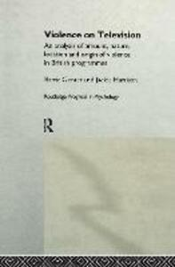 Violence on Television: An Analysis of Amount, Nature, Location and Origin of Violence in British Programmes - Barrie Gunter,Jackie Harrison - cover
