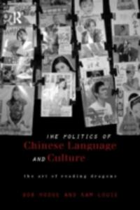 Politics of Chinese Language and Culture: The Art of Reading Dragons - Bob Hodge,Kam Louie - cover