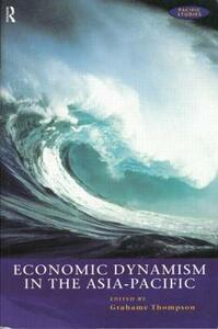 Economic Dynamism in the Asia-Pacific: The Growth of Integration and Competitiveness - cover