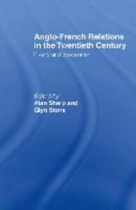 Anglo-French Relations in the Twentieth Century: Rivalry and Cooperation - Alan Sharp,Glyn Stone - cover