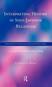 Interpreting History in Sino-Japanese Relations: A Case-Study in Political Decision Making - Caroline Rose - cover