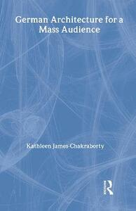 German Architecture for a Mass Audience - Kathleen James-Chakraborty - cover