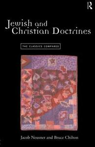Jewish and Christian Doctrines: The Classics Compared - Bruce Chilton,Jacob Neusner - cover