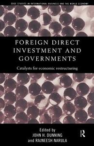 Foreign Direct Investment and Governments: Catalysts for economic restructuring - John H. Dunning,Rajneesh Narula - cover