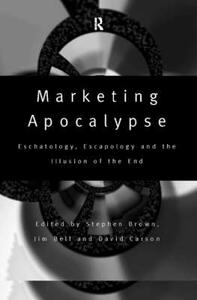 Marketing Apocalypse: Eschatology, Escapology and the Illusion of the End - cover