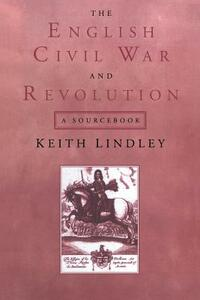 The English Civil War and Revolution: A Sourcebook - Keith Lindley - cover