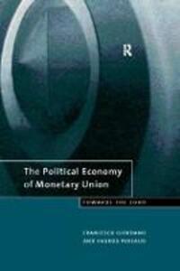 The Political Economy of Monetary Union: Towards the Euro - Francesco Giordano,Sharda Persaud - cover